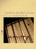 Curled in the Bed of Love: Stories - Catherine Brady