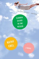 Claudia Silver to the Rescue: A Novel - Kathy Ebel