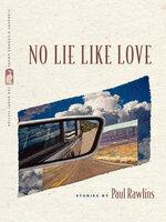 No Lie Like Love - Stories - Paul Rawlins
