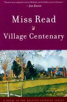 Village Centenary: A Novel - Miss Read