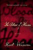 The Blood of Heaven: A Novel - Kent Wascom