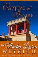 Captive of Desire - Becky Lee Weyrich