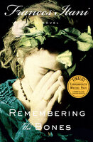 Remembering the Bones: A Novel - Frances Itani