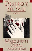 Destroy, She Said: A Novel - Marguerite Duras