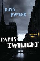 Paris Twilight: A Novel - Russ Rymer