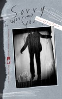 Sorry I Worried You: Stories - Gary Fincke