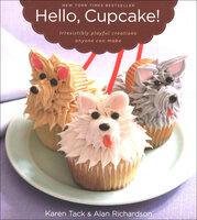 Hello, Cupcake!: Irresistibly Playful Creations Anyone Can Make - Alan Richardson, Karen Tack