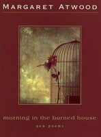 Morning in the Burned House: New Poems - Margaret Atwood