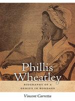 Phillis Wheatley: Biography of a Genius in Bondage - Vincent Carretta