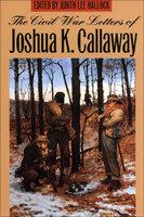 The Civil War Letters of Joshua K. Callaway