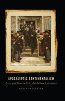 Apocalyptic Sentimentalism: Love and Fear in U.S. Antebellum Literature
