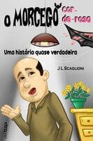 O morcego cor-de-rosa: uma história quase verdadeira - J L Scaglioni