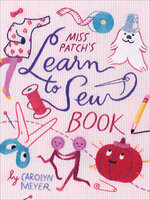 Miss Patch's Learn to Sew Book - Carolyn Meyer