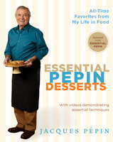 Essential Pepin Desserts: 160 All-Time Favorites from My Life in Food - Jacques Pepin