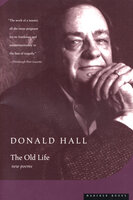 The Old Life: New Poems - Donald Hall