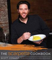 The Scarpetta Cookbook: 125 Recipes from the Acclaimed Restaurant - Scott Conant