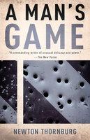 A Man's Game - Newton Thornburg