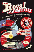 The Royal Nonesuch: Or, What Will I Do When I Grow Up? - Glasgow Phillips