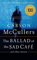 The Ballad of the Sad Café: And Other Stories - Carson McCullers