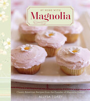 At Home with Magnolia: Classic American Recipes from the Founder of Magnolia Bakery - Allysa Torey