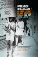 Operation Breadbasket - An Untold Story of Civil Rights in Chicago, 1966–1971 - Martin L. Deppe