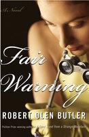 Fair Warning: A Novel - Robert Olen Butler