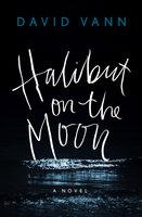 Halibut on the Moon: A Novel - David Vann