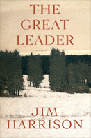 The Great Leader: A Novel - Jim Harrison