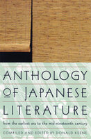 Anthology of Japanese Literature: From the Earliest Era to the Mid-Nineteenth Century - Various Authors