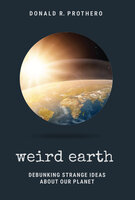 Weird Earth: Debunking Strange Ideas About Our Planet - Donald R. Prothero