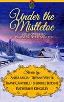 Under the Mistletoe - Katherine Kingsley, Anita Mills, Tiffany White, Raine Cantrell, Sherrill Bodine