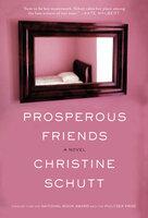 Prosperous Friends: A Novel - Christine Schutt
