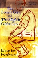 The Lonely Guy and The Slightly Older Guy - Bruce Jay Friedman