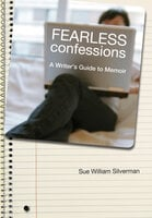 Fearless Confessions: A Writer's Guide to Memoir - Sue William Silverman