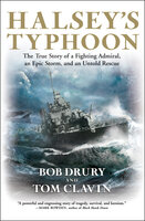 Halsey's Typhoon: The True Story of a Fighting Admiral, an Epic Storm, and an Untold Rescue - Tom Clavin, Bob Drury