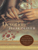 Devotion: A novel based on the life of Winnie Davis, Daughter of the Confederacy - Julia Oliver