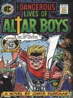 The Dangerous Lives of Altar Boys: A Novel