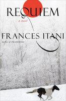 Requiem: A Novel - Frances Itani