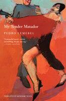 My Tender Matador - Pedro Lemebel