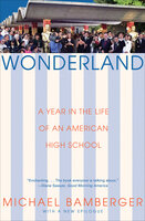 Wonderland: A Year in the Life of an American High School - Michael Bamberger