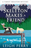 The Skeleton Makes a Friend - Leigh Perry