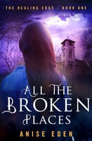 All the Broken Places - Anise Eden