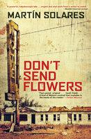 Don't Send Flowers - Martín Solares