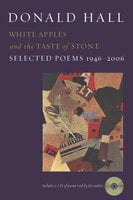 White Apples and the Taste of Stone: Selected Poems 1946–2006 - Donald Hall