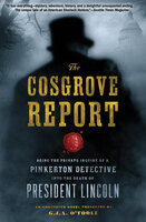 The Cosgrove Report: Being the Private Inquiry of a Pinkerton Detective into the Death of President Lincoln - G.J.A. O'Toole