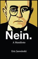 Nein.: A Manifesto - Eric Jarosinski