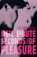 Seconds of Pleasure: Stories - Neil LaBute