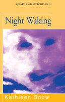 Night Waking - Kathleen Snow