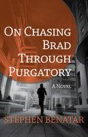 On Chasing Brad Through Purgatory - Stephen Benatar