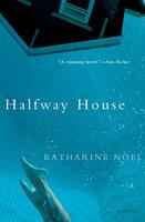 Halfway House: A Novel
